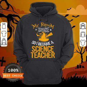 Beautiful Broom Broke I Became Science Teacher Halloween Hoodie