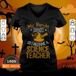 Beautiful Broom Broke I Became Science Teacher Halloween V-neck