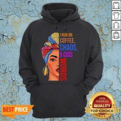 Black Woman I Run On Coffee Chaos And Cuss Words Hoodie
