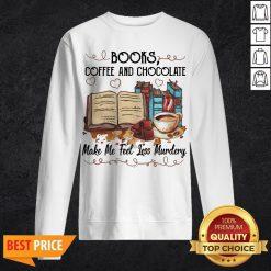 Books Coffee And Chocolate Make Me Feel Less Murder Sweatshirt