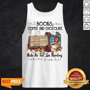 Books Coffee And Chocolate Make Me Feel Less Murder Tank Top