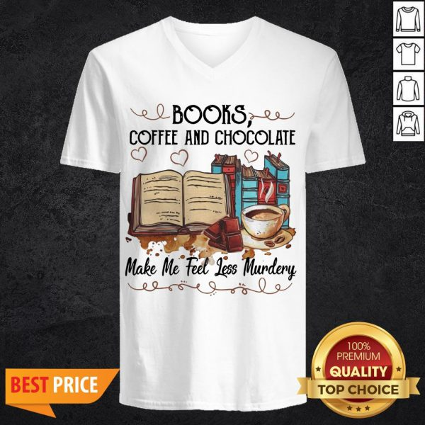 Books Coffee And Chocolate Make Me Feel Less Murder V-neck