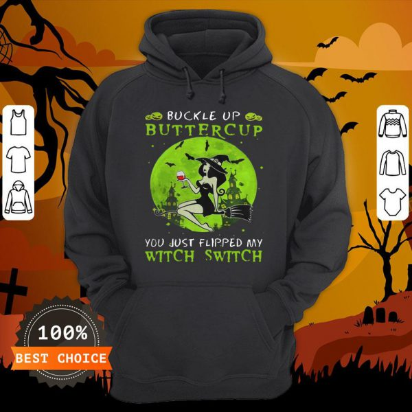 Buckle Up Buttercup You Just Flipped My Witch Switch Green Halloween Hoodie