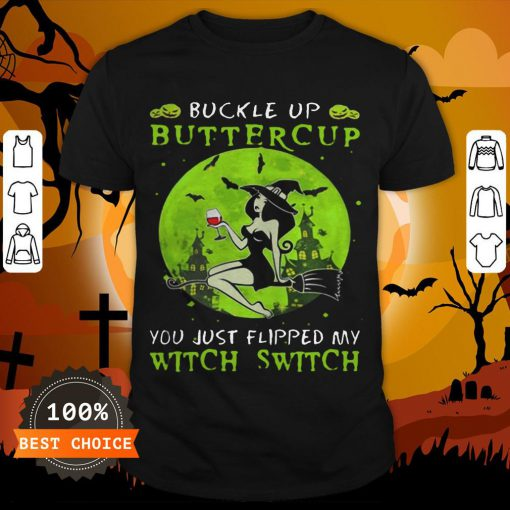 Buckle Up Buttercup You Just Flipped My Witch Switch Green Halloween Shirt