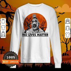 Captain Spaulding No Lives Matter Halloween SweatshirtCaptain Spaulding No Lives Matter Halloween Sweatshirt