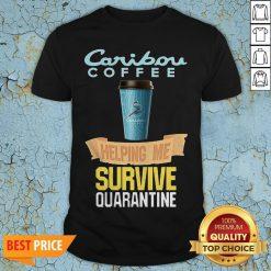 Caribou Coffee Helping Me Survive Quarantine Covid 19 Shirt
