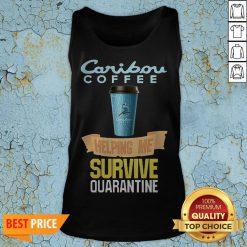Caribou Coffee Helping Me Survive Quarantine Covid 19 Tank Top
