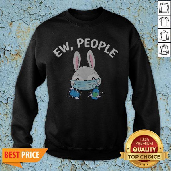 Ew People Rabbit Wearing A Face Mask With Hand Sanitiz T-Sweatshirt