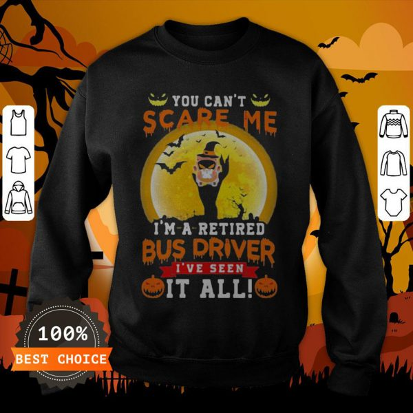 Ghost Witch You Can't Scare Me I'm A Retited Bus Driver I've Seen It All Halloween Sweatshirt