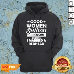 Good Women Still Exist I Know Because I Married A Redhead Hoodie