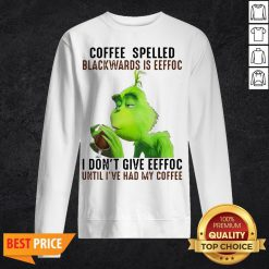 Grinch Coffee Spelled Backwards Is Eeffoc I Don't Give Eeffoc Until I've Had My Coffee Sweatshirt