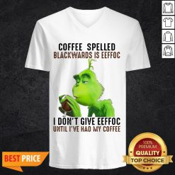 Grinch Coffee Spelled Backwards Is Eeffoc I Don't Give Eeffoc Until I've Had My Coffee V-neck