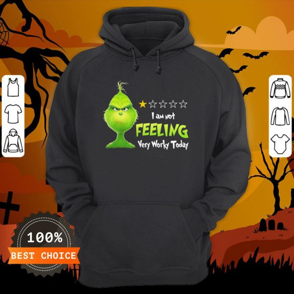 Grinch I Am Not Feeling Very Worky Today Hoodie