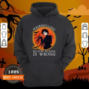 Hairstyling Because Murder Is Wrong Hoodie