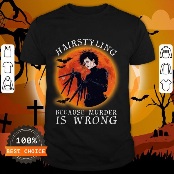 Hairstyling Because Murder Is Wrong Shirt
