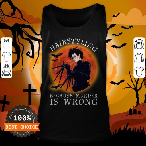 Hairstyling Because Murder Is Wrong Tank Top
