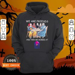 Halloween Horror Characters We Are Friends And Then We Worked At Taco Bell Hoodie