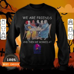 Halloween Horror Characters We Are Friends And Then We Worked At Taco Bell Sweatshirt