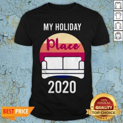 Home As Holiday Place In 2020 T-Shirt