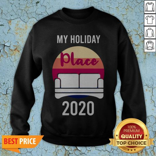 Home As Holiday Place In 2020 T-Sweatshirt