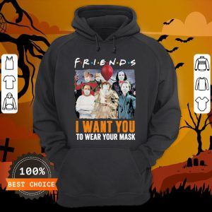 Horror Character Friends I Want You To Wear Your Mask Hoodie