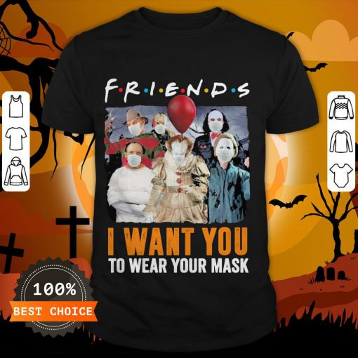Horror Character Friends I Want You To Wear Your Mask Shirt