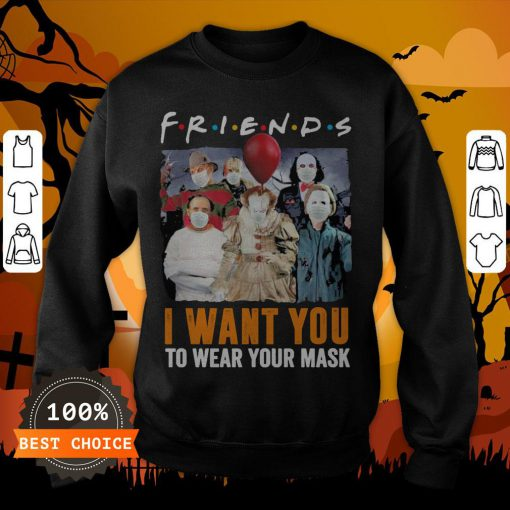 Horror Character Friends I Want You To Wear Your Mask Sweatshirt