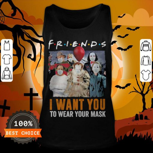 Horror Character Friends I Want You To Wear Your Mask Tank Top