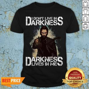 I Don't Live In Darkness Darkness Lives In Me Shirt