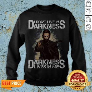 I Don't Live In Darkness Darkness Lives In Me Sweatshirt