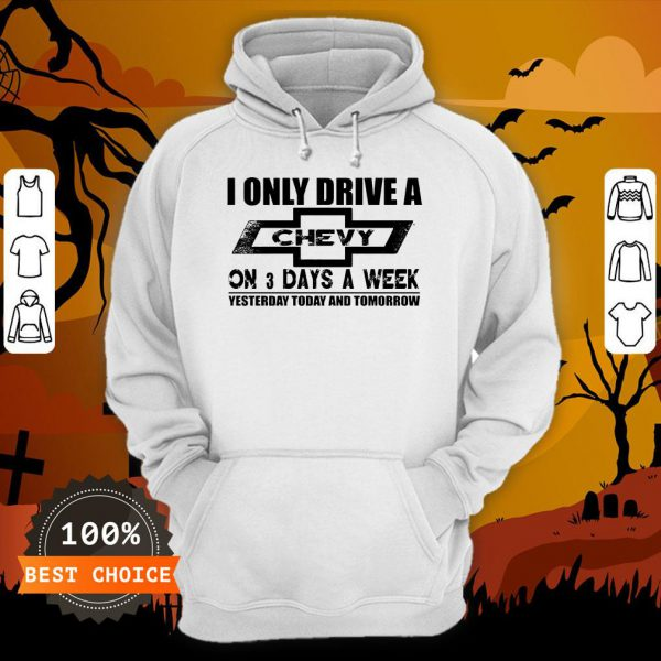 I Only Drive A Chevy On 3 Days A Week Hoodie