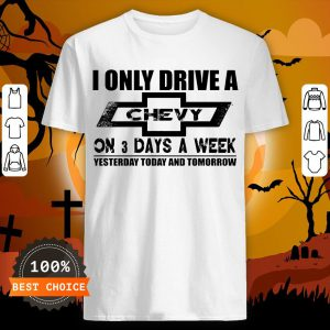 I Only Drive A Chevy On 3 Days A Week Shirt