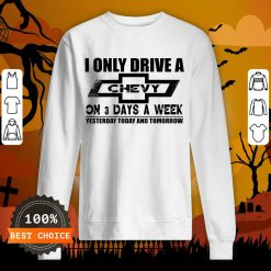I Only Drive A Chevy On 3 Days A Week Sweatshirt
