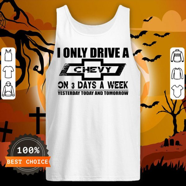 I Only Drive A Chevy On 3 Days A Week Tank Top