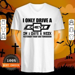 I Only Drive A Chevy On 3 Days A Week V-neck