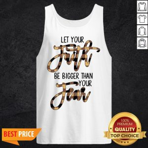 Let Your Faith Be Bigger Than Your Fear Tank Top