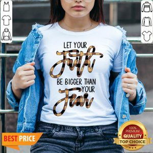Let Your Faith Be Bigger Than Your Fear V-neck