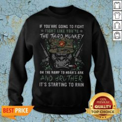 Marine If You Are Going To Fight Fight Like You're The Third Monkey On The Ramp To Noah's Ark And Brother Sweatshirt
