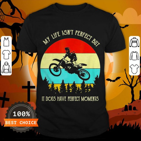My Life Isn't Perfect But It Does Have Perfect Moments Vintage Shirt
