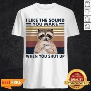Raccoon I Like The Sound You Make When You Shut Up Vintage Retro Shirt
