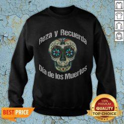Reza Y Recuerda Sugar Skull Dia De Los Muertos Sweatshirt