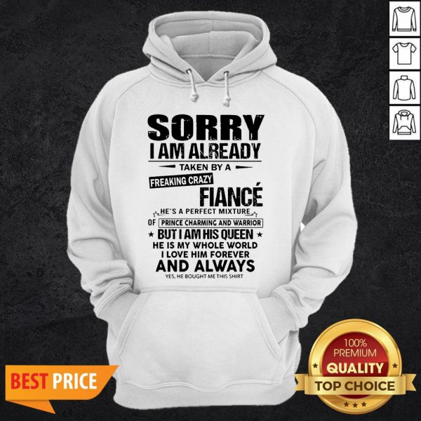 Sorry I Am Already Taken By A Freaking Crazy Guy He's A Perfect Mixture Hoodie