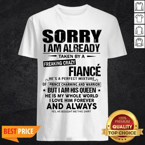 Sorry I Am Already Taken By A Freaking Crazy Guy He's A Perfect Mixture Shirt
