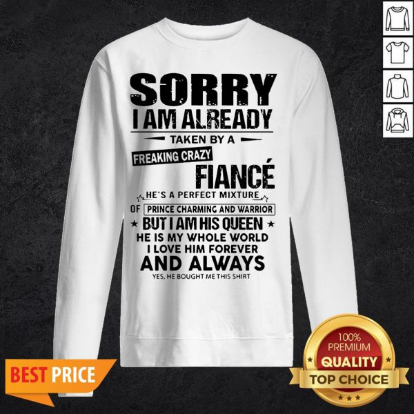 Sorry I Am Already Taken By A Freaking Crazy Guy He's A Perfect Mixture Sweatshirt