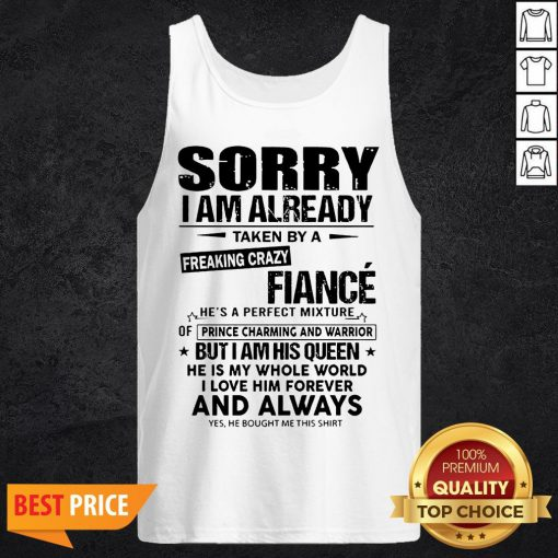 Sorry I Am Already Taken By A Freaking Crazy Guy He's A Perfect Mixture Tank Top