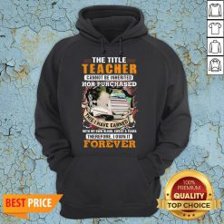 The Title Teacher Cannot Be Inherited Nor Purchased This I Have Earned Forever Book Hoodie