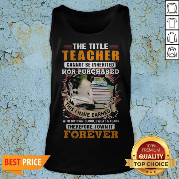 The Title Teacher Cannot Be Inherited Nor Purchased This I Have Earned Forever Book Tank Top