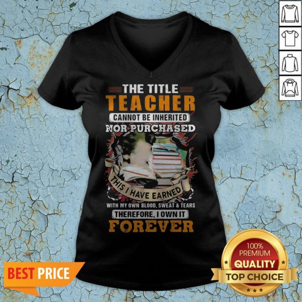 The Title Teacher Cannot Be Inherited Nor Purchased This I Have EarnedThe Title Teacher Cannot Be Inherited Nor Purchased This I Have Earned Forever Book V-neck Forever Book V-neck
