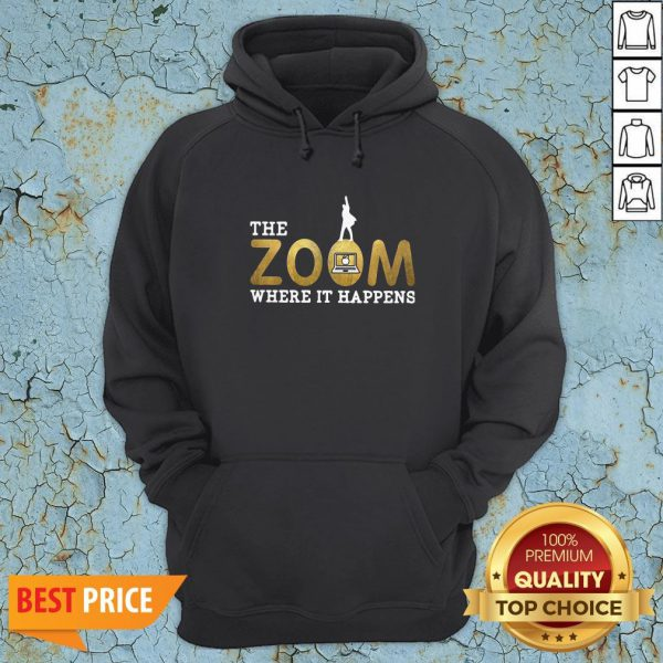The Zoom Here It Happens Hoodie