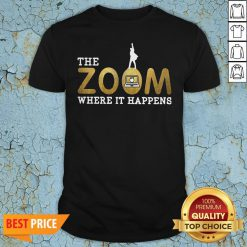The Zoom Here It Happens Shirt
